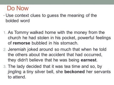 Do Now Use context clues to guess the meaning of the bolded word 1. As Tommy walked home with the money from the church he had stolen in his pocket, powerful.