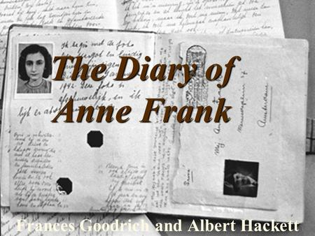 The Diary of Anne Frank Frances Goodrich and Albert Hackett.