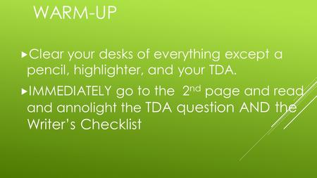 WARM-UP  Clear your desks of everything except a pencil, highlighter, and your TDA.  IMMEDIATELY go to the 2 nd page and read and annolight the TDA question.