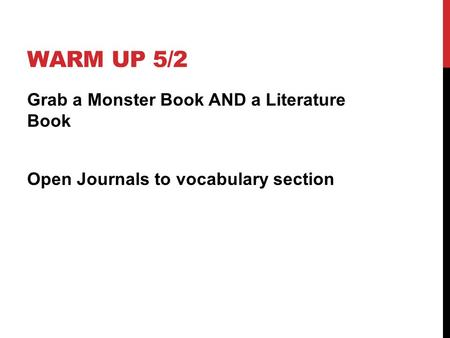 WARM UP 5/2 Grab a Monster Book AND a Literature Book Open Journals to vocabulary section.