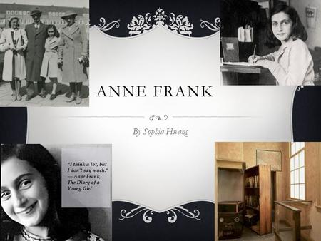 ANNE FRANK By Sophia Hwang. EARLY LIFE Anne was born on June 12, 1929 in Frankfurt, Germany Her parents were Otto Frank and Edith Frank-Hollander and.