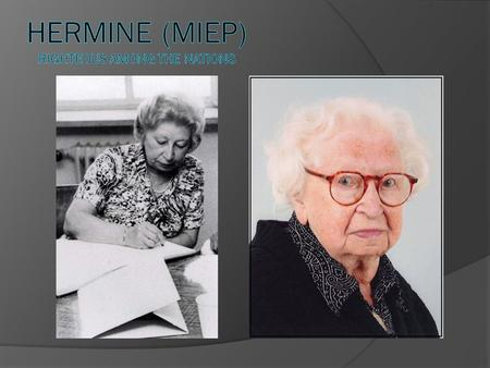  Miep Gies was born in Vienna, Austria, in 1909. Her parents gave her the name Hermine Santrouschitz.  In 1920, suffering from malnutrition and poor.