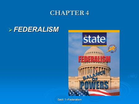 Sect. 1--Federalism CHAPTER 4  FEDERALISM. Sect. 1--Federalism Section 1—Federalism and the Division of Power  Federalism refers to the division of.