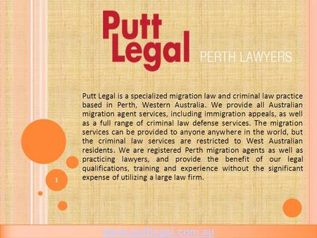 Putt Legal is a specialized migration law and criminal law practice based in Perth, Western Australia. We provide all Australian migration agent services,