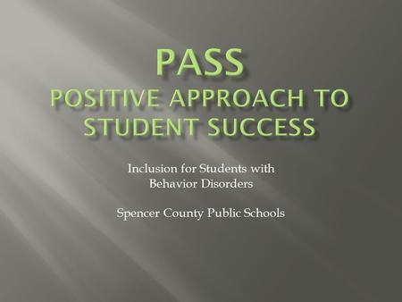 Inclusion for Students with Behavior Disorders Spencer County Public Schools.