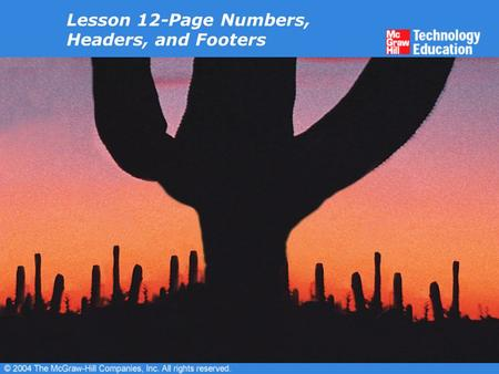 Lesson 12-Page Numbers, Headers, and Footers. Overview Add page numbers. Vary page numbers in Print Layout view. Add headers and footers. Work with headers.