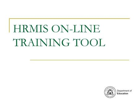 HRMIS ON-LINE TRAINING TOOL. What is the On-Line Training Tool? Assists with Worksite Administrator and Employee Self Service functions Accessible on.