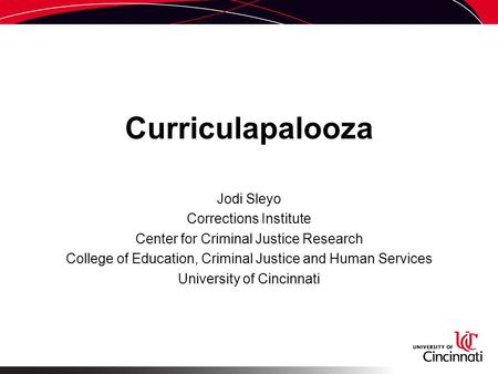 Curriculapalooza Jodi Sleyo Corrections Institute Center for Criminal Justice Research College of Education, Criminal Justice and Human Services University.