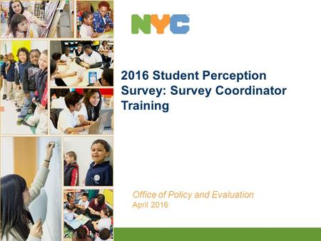 1 2016 Student Perception Survey: Survey Coordinator Training Office of Policy and Evaluation April 2016.