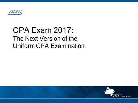 CPA Exam 2017: The Next Version of the Uniform CPA Examination.