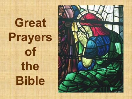 Great Prayers of the Bible. Nine Elements of Prayer Matt. 6:9-13.