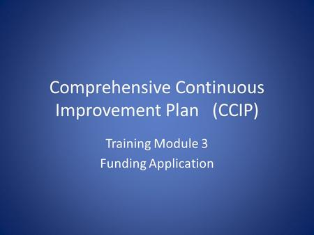 Comprehensive Continuous Improvement Plan(CCIP) Training Module 3 Funding Application.