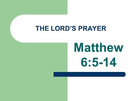 "THE LORD'S PRAYER Matthew 6:5-14. The Text: Matthew 6:5-14 5""And when you pray, do not be like the hypocrites, for they love to pray standing in the synagogues."