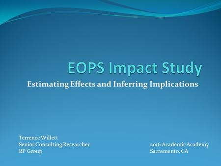 Estimating Effects and Inferring Implications 2016 Academic Academy Sacramento, CA Terrence Willett Senior Consulting Researcher RP Group.