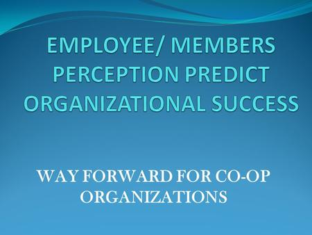 WAY FORWARD FOR CO-OP ORGANIZATIONS. DATE: MARCH 21 ST -23 RD 2012 VENUE: GABORONE, BOTSWANA.