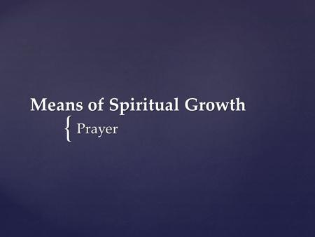 "{ Means of Spiritual Growth Prayer. Now Jesus was praying in a certain place, and when he finished, one of his disciples said to him, ""Lord, teach."