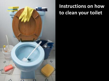 Instructions on how to clean your toilet. Instructions on how to clean your toilet 1. Put both lids of the toilet up and add 1/8 cup of pet shampoo to.