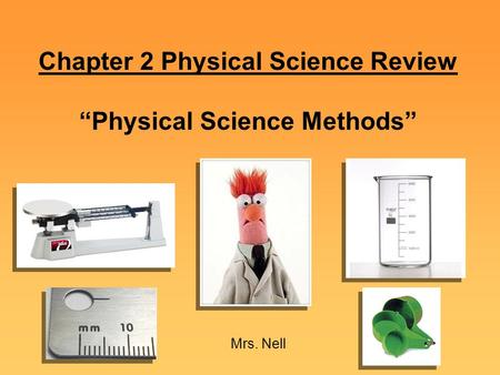 "Chapter 2 Physical Science Review ""Physical Science Methods"" Mrs. Nell."