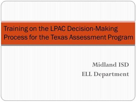 Midland ISD ELL Department Training on the LPAC Decision-Making Process for the Texas Assessment Program.
