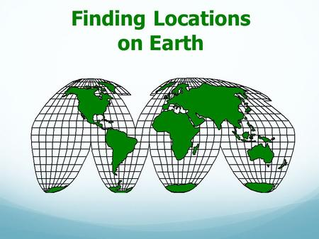Finding Locations on Earth. Reference Points Points on earth's surface used to establish direction. North & South geographic poles Plus the imaginary.
