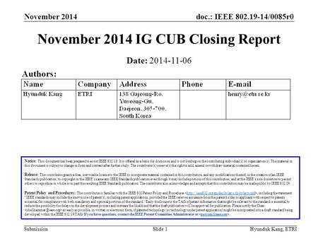 Doc.: IEEE 802.19-14/0085r0 Submission November 2014 Hyunduk Kang, ETRISlide 1 November 2014 IG CUB Closing Report Notice: This document has been prepared.