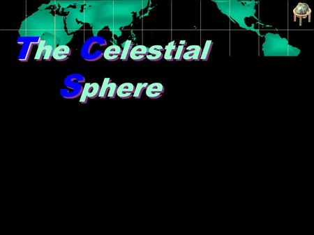 Joseph Howard T T he C elestial S phere Celestial Object Every object visible in the sky. They appear to rise in the east and set in the west. Example.