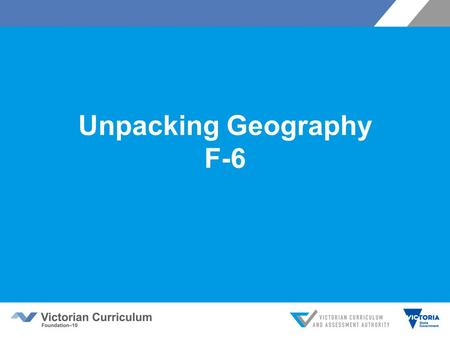 Unpacking Geography F-6. Objectives This session will introduce you to:  the structure of the curriculum  its key concepts  developmental sequence.