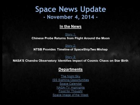 Space News Update - November 4, 2014 - In the News Story 1: Chinese Probe Returns from Flight Around the Moon Story 2: NTSB Provides Timeline of SpaceShipTwo.