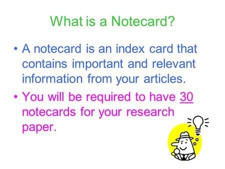 What is a Notecard? A notecard is an index card that contains important and relevant information from your articles. You will be required to have 30 notecards.