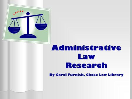 Administrative Law Research By Carol Furnish, Chase Law Library.