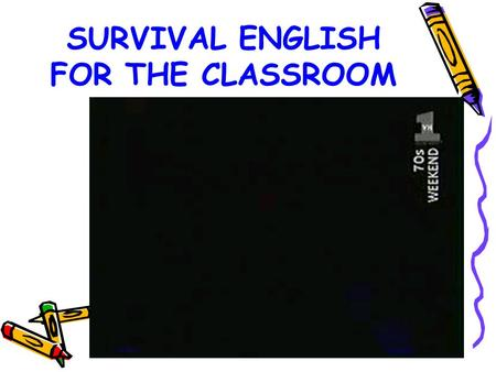 "SURVIVAL ENGLISH FOR THE CLASSROOM. "" When you go to a country, you must learn how to say two things: how to ask for food, and to tell a woman that you."