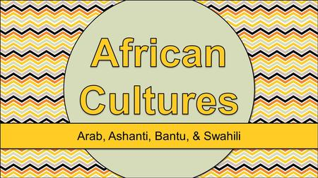 Arab, Ashanti, Bantu, & Swahili. This is a group of people who share a common culture. These characteristics have been part of their community for generations.