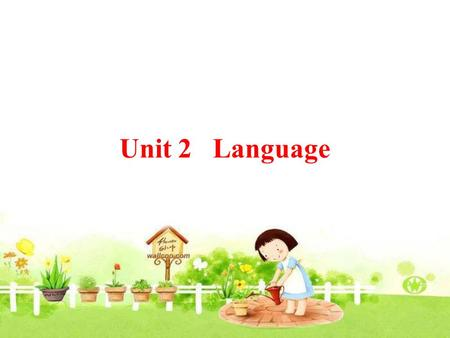 Unit 2 Language. How do we communicate with one another? What language do you speak? Can you speak any other language?