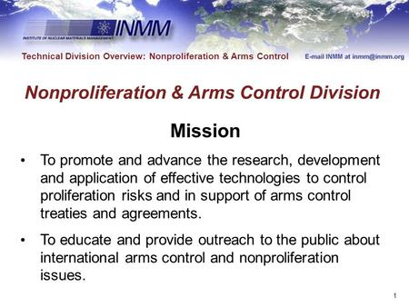Technical Division Overview: Nonproliferation & Arms Control Mission To promote and advance the research, development and application of effective technologies.
