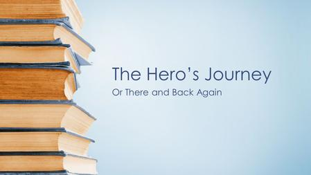 The Hero's Journey Or There and Back Again. Who is Joseph Campbell? An American Mythologist Found similarities in several mythological stories (themes,