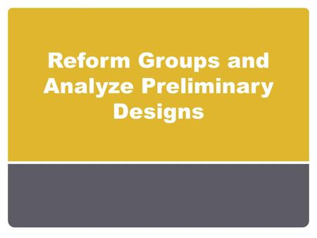 Reform Groups and Analyze Preliminary Designs. Schedule Week 6 Lab Small Group Presentations Form into three large teams Agree on problem statement and.