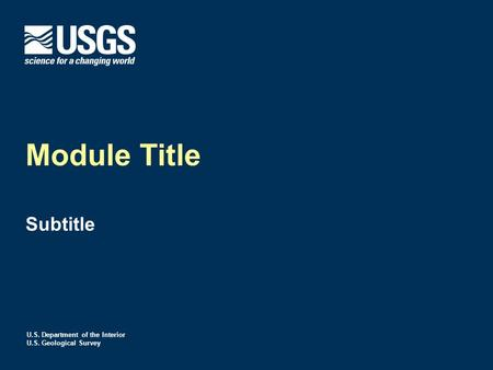 U.S. Department of the Interior U.S. Geological Survey Module Title Subtitle.