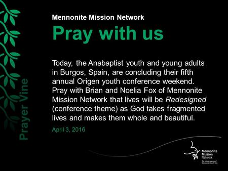 Mennonite Mission Network Pray with us Today, the Anabaptist youth and young adults in Burgos, Spain, are concluding their fifth annual Origen youth conference.