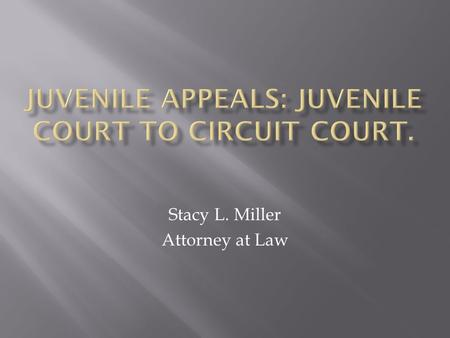 Stacy L. Miller Attorney at Law. This session will cover appeals from Juvenile Court to Circuit Court and what is required of the Clerks of each court.