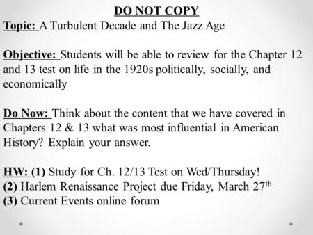 DO NOT COPY Topic: A Turbulent Decade and The Jazz Age Objective: Students will be able to review for the Chapter 12 and 13 test on life in the 1920s.