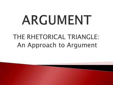 THE RHETORICAL TRIANGLE: An Approach to Argument.