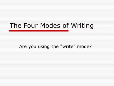"The Four Modes of Writing Are you using the ""write"" mode?"