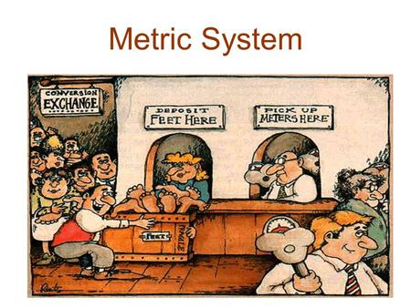 Metric System. Essential Questions: What is the metric system? Why is the metric system advantageous over the English system? Metric System: Also known.