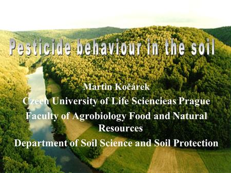 Martin Kočárek Czech University of Life Sciencieas Prague Faculty of Agrobiology Food and Natural Resources Department of Soil Science and Soil Protection.
