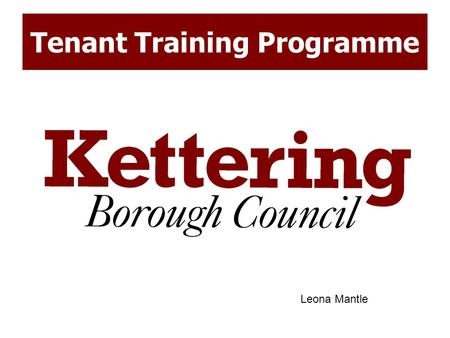 Tenant Training Programme Leona Mantle. Why training To make sure you all have the skills needed to fully participate To give you the tools and confidence.