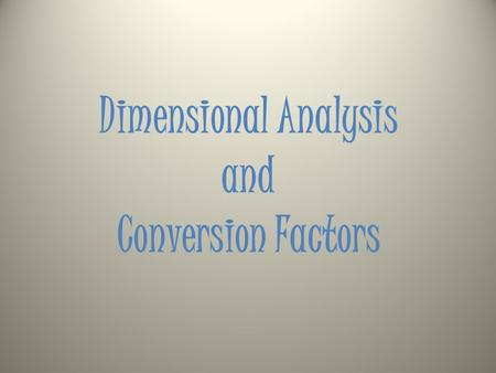 Dimensional Analysis and Conversion Factors. What the heck is a conversion factor? We use conversion factors to move from one unit of measurement to another.