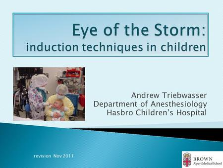Andrew Triebwasser Department of Anesthesiology Hasbro Children's Hospital revision Nov 2011.