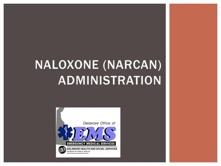 NALOXONE (NARCAN) ADMINISTRATION.  What are opioids?  Who abuses them?  What will an overdose look like?  What is the treatment for opioid overdose?
