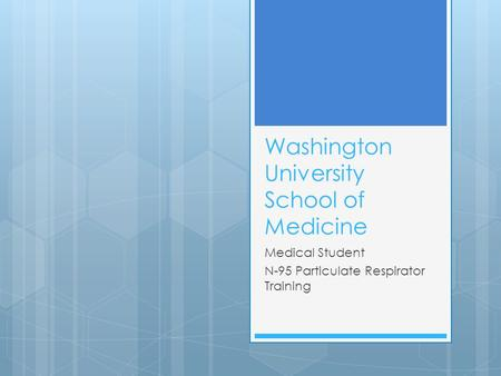 Washington University School of Medicine Medical Student N-95 Particulate Respirator Training.