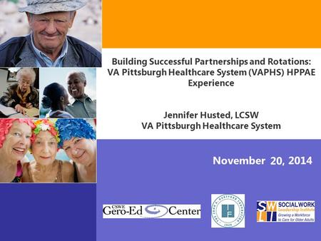 November 20, 2014 Building Successful Partnerships and Rotations: VA Pittsburgh Healthcare System (VAPHS) HPPAE Experience Jennifer Husted, LCSW VA Pittsburgh.
